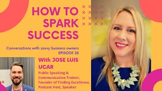 How to Spark Success - Episode 28 - Jose Luis Ucar