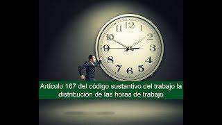 Artículo 167 del código sustantivo del trabajo la distribución de las horas de trabajo