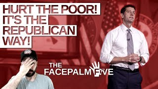 Hurt the Poor! It's the Republican Way! - The Facepalm Five: December 11, 2017