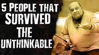 5 People That SURVIVED The Unthinkable