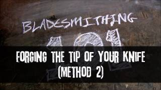 Bladesmithing 101 - Forging The Tip Of Your Knife - Method 2