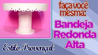Como Fazer Bandeja Redonda Alta - Estilo Provençal | Criatividades da Dê MP3