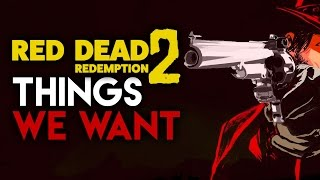 Red Dead Redemption 2: 10 Things WE WANT