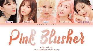 IZ*ONE (아이즈원) 'PINK BLUSHER' (Color Coded Han/Rom/Eng Lyrics)