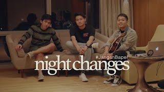 #JanganBaper NIGHT CHANGES (One Direction Cover) | Dewangga Elsandro ft. Joanito Gea & Luthfi Aulia