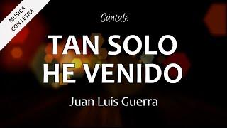 C0029 TAN SOLO HE VENIDO - Juan Luis Guerra (Letra)