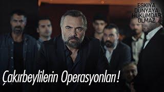 Çakırbeylilerin Operasyonları - Eşkıya Dünyaya Hükümdar Olmaz