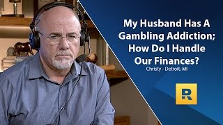 My Husband Has A Gambling Addiction; How Do I Handle Our Finances