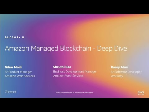 AWS re:Invent 2019: [REPEAT] Dive deep into Managed Blockchain (BLC301-R)