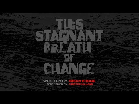 THIS STAGNANT BREATH OF CHANGE by Brian Hodge | performed by Kristin Holland