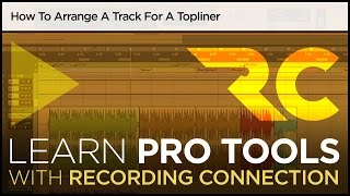 How To Arrange A Track For A Topliner (Pro Tools Tutorial)