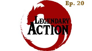 Legendary Action Ep. 20 - The Shadows Rise