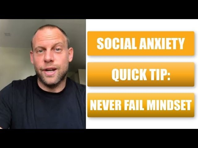 Social Anxiety Quick Tip: Never Fail Mindset