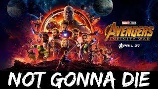 The Avengers - Not Gonna Die (Infinity war fan made Video)