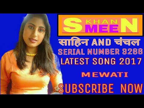NEW MEWATI SONG 2017 SERIAL NUMBER 3266 SINGER SAHIN AND CHANCHAL LATEST SONG MEWATI