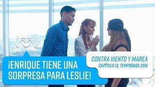 ¡Enrique le tiene una sorpresa a Leslie!   Contra Viento y Marea   Temporada 2018