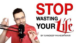 Stop Wasting Your Life - Sandeep Maheshwari | Hindi