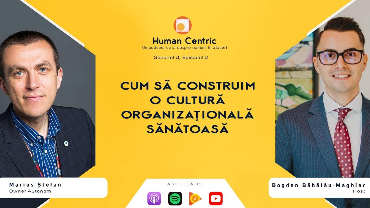 Human Centric - Sezonul 3, Episodul 2 - Marius Stefan: Cum sa construim o cultura organizationala