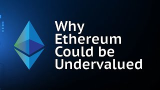 Why Ethereum could be extremely undervalued...