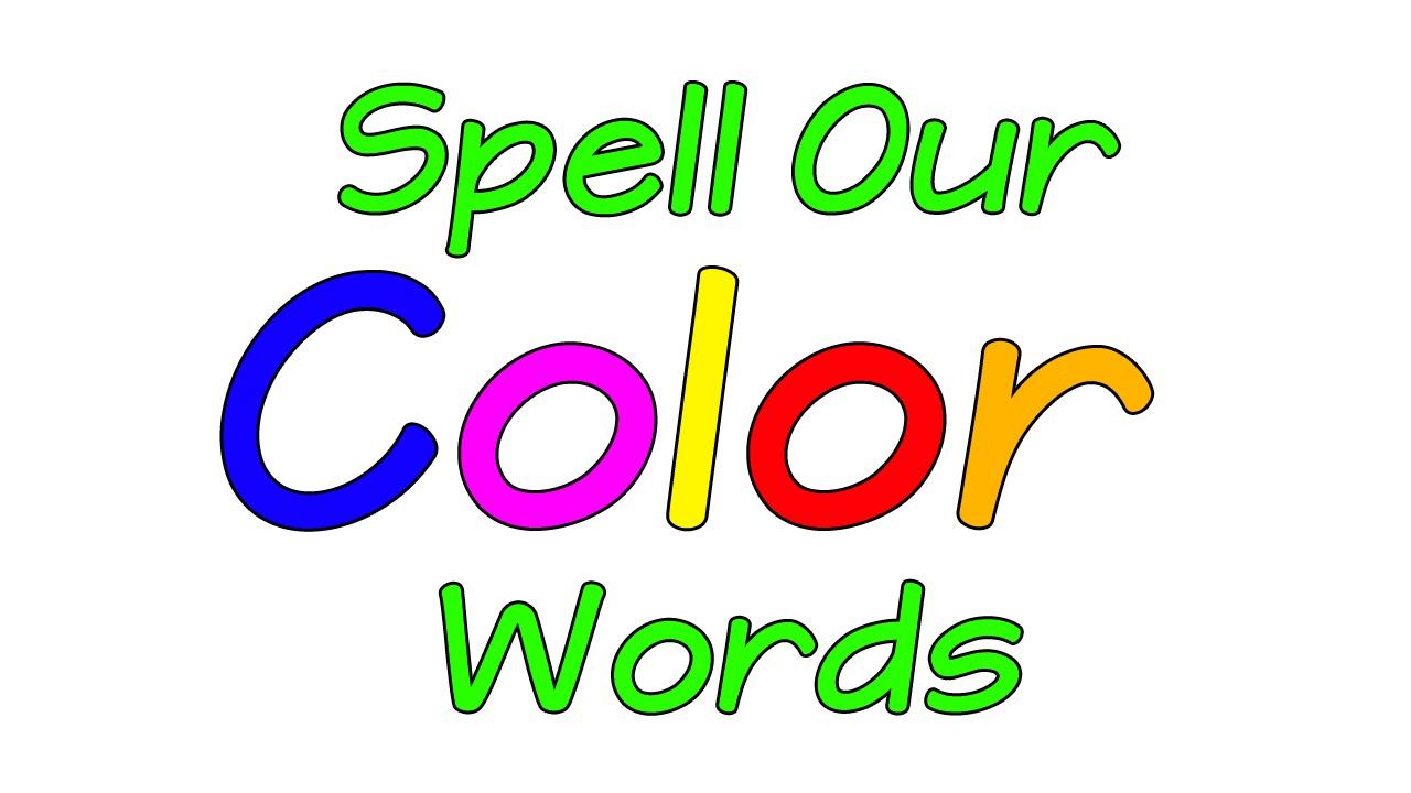 Learn the Colors | Spell Our Color Words | Colors Song | Colors ...