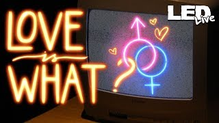 Love is What? | Sex in the Media - LED Live