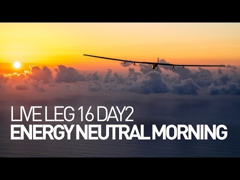 LEG 16 LIVE: Solar Impulse Airplane - Day 2 - Energy Neutral Morning