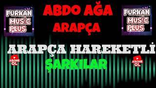 ARAPÇA HAREKETLİ ŞARKILAR | Abdo Ağa #5 | #Furkanmusicplus #arabicmusic #arapcahalay