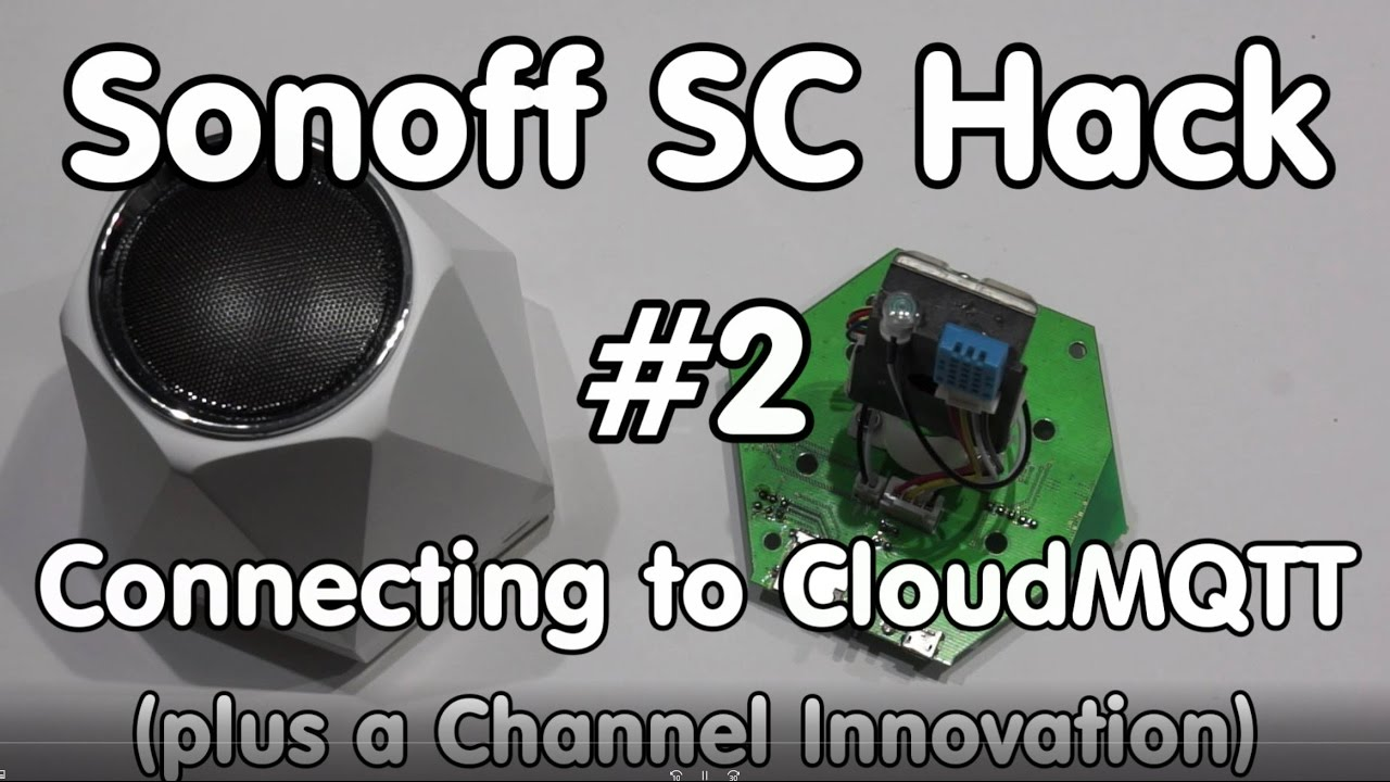 #113 Sonoff SC Hack #2: Connecting to CloudMQTT