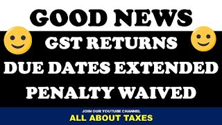 GST RETURNS DUE DATES EXTENDED PENALTY WAIVED | NEW DATES OF GST RETURNS 2020 | LATE FEE WAIVED