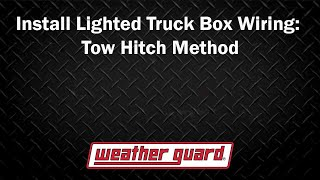 WEATHER GUARD® - How to install Lighted Truck Box wiring – Trailer Hitch Method