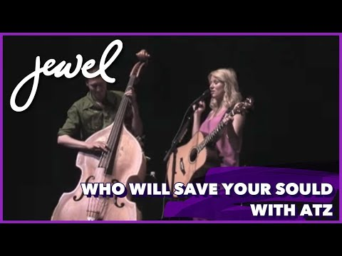"Jewel & Atz - ""Who Will Save Your Soul"""