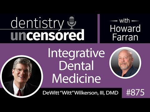 "875 Integrative Dental Medicine with DeWitt ""Witt"" Wilkerson, DMD : Dentistry Uncensored"