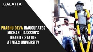 Prabhu Deva Inaugurates Michael Jackson's Granite statue at Vels University