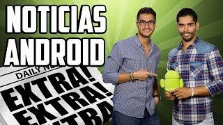 Noticias Android: Sony Xperia Z4, Snapdragon 615, más despidos en Samsung y mucho más