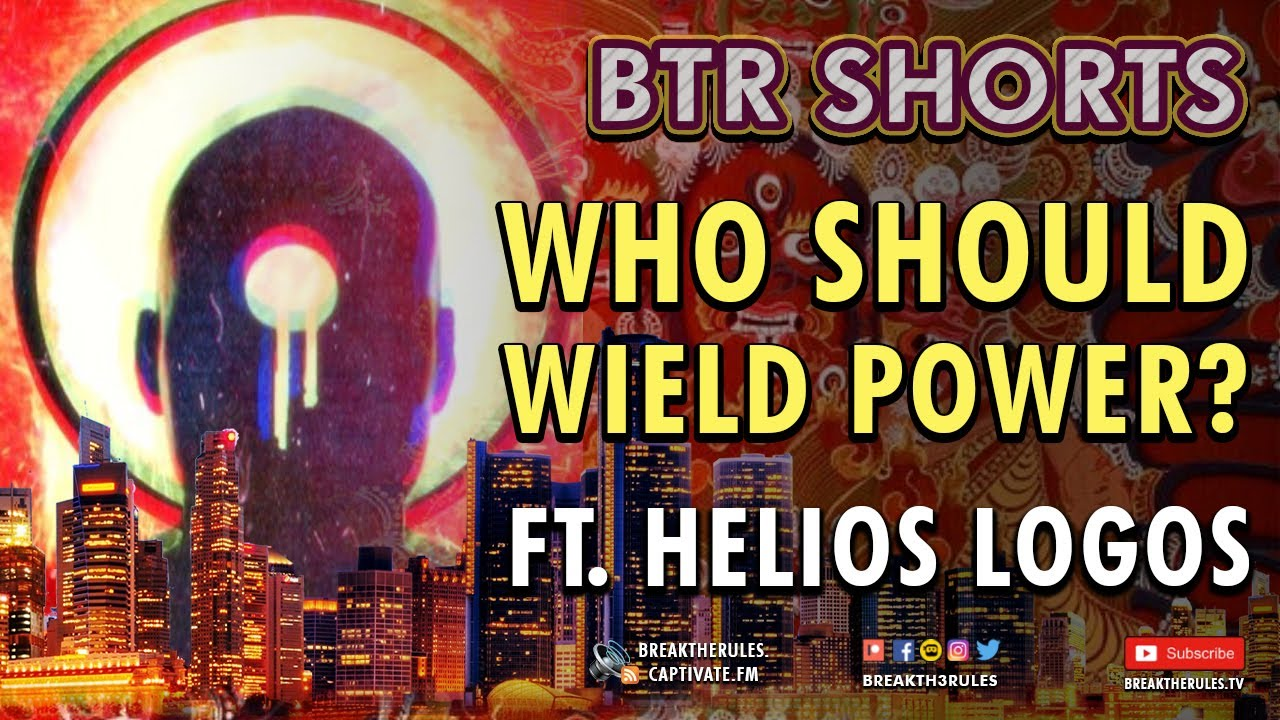 Who Should Wield Power? Ft. Helios Logos