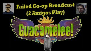 Guacamelee! Gold Edition Failed Co-op Broadcast (2 Amigos Play)