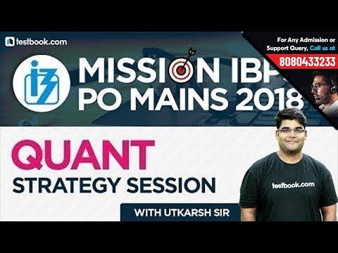 Mission IBPS PO Mains 2018   Quantitative Aptitude Strategy Session with Quant Expert Utkarsh Sir