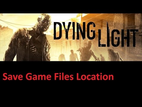 Dying Light Save Game File Location
