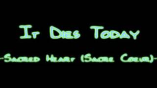 Watch It Dies Today Sacred Heart video