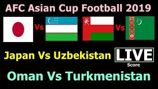 AFC Asian Cup Football Live Score. Japan Vs Uzbekistan, Oman Vs Turkmenistan Live Today Match