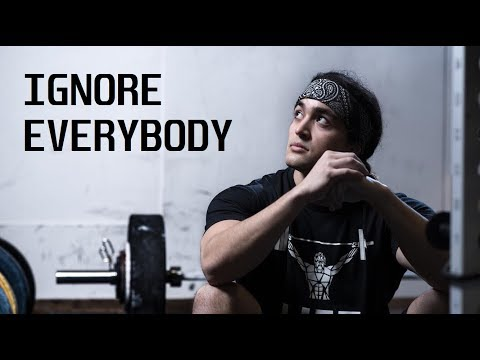 IGNORE EVERYBODY (In The Fitness Industry & Elsewhere)