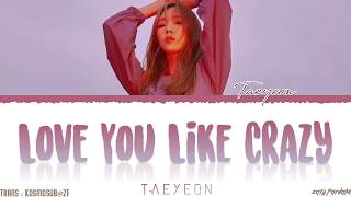 TAEYEON (태연) - 'LOVE YOU LIKE CRAZY' Lyrics [Color Coded_Han_Rom_Eng]
