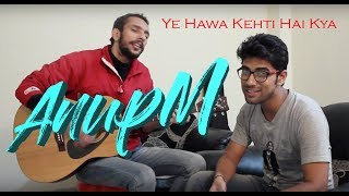 Ye Hawa Kehti Hai Kya | Aryans | Anup Mishra | Vaibhav Chaudhary | Jamming | Cover Video New