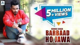 barbaad ho jawa ronnie singhftneetu bhalla full song artattackrecords navifirozpurwala song2019