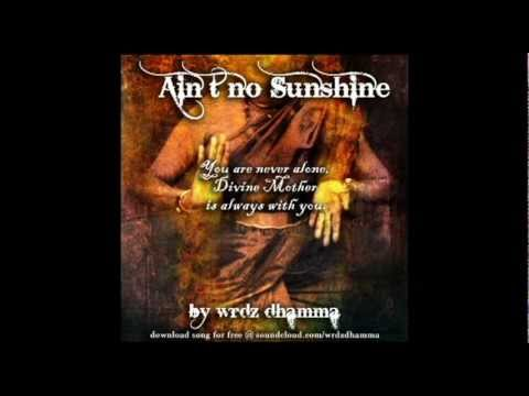 Ain't No Sunshine (Dedication to Divine Mother) by Wrdz Dhamma