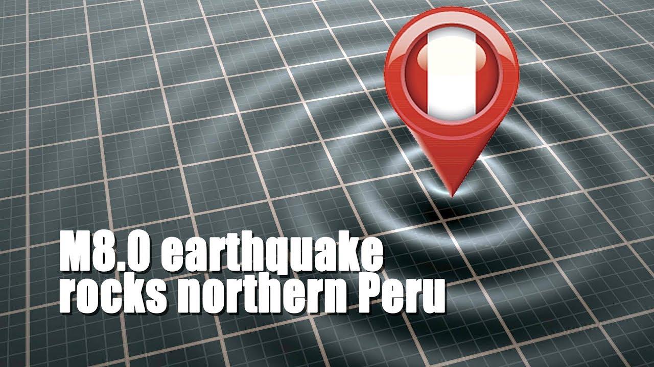 M8 0 earthquake rocks northern Peru