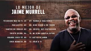 LO MEJOR DE JAIME MURRELL  MUSICA CRISTIANA