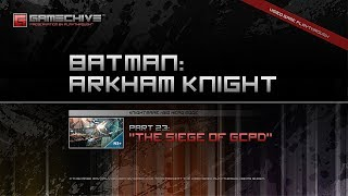 Batman: Arkham Knight (PS4) Gamechive (City of Fear, Pt 23: The Siege of GCPD) [NS+]