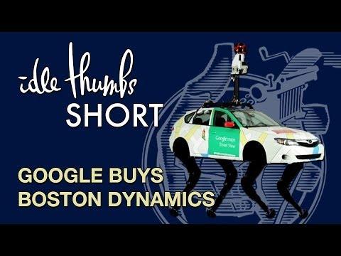 Idle Thumbs Short: Google Buys Boston Dynamics