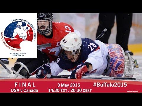 USA v Canada | Final | 2015 IPC Ice Sledge Hockey World Championships A-Pool, Buffalo